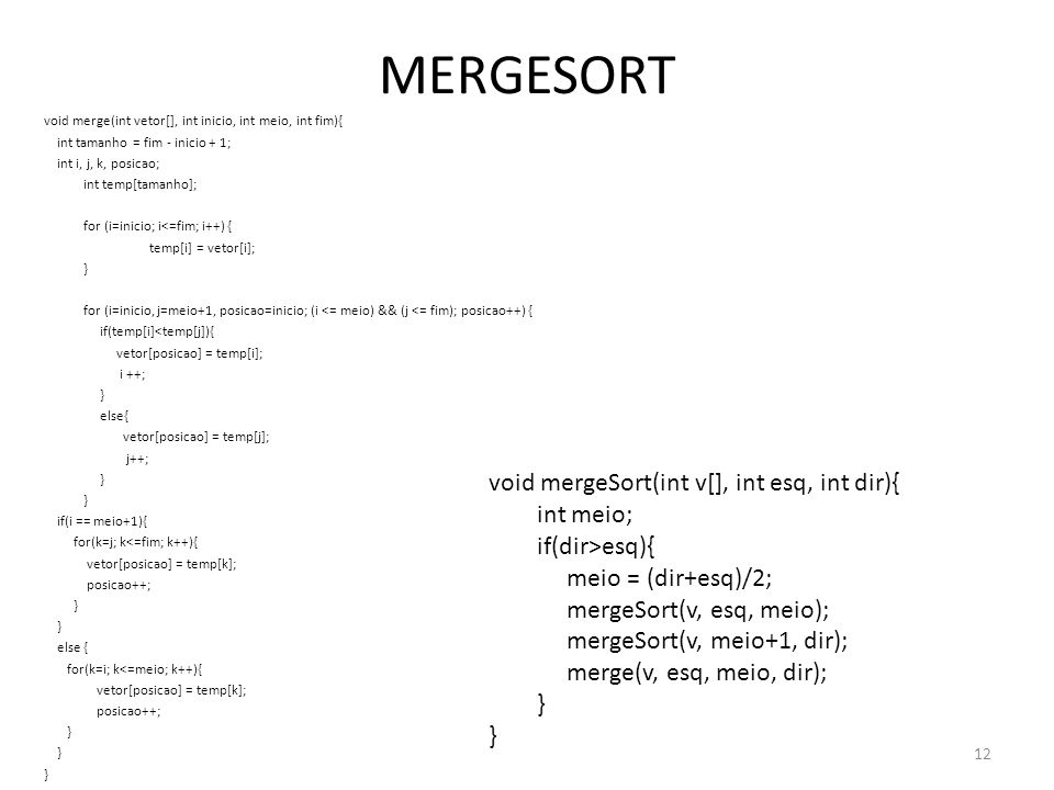 MERGESORT void mergeSort(int v[], int esq, int dir){ int meio;